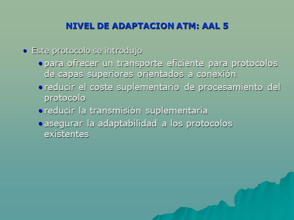 NIVEL DE ADAPTACION ATM: AAL 5 Este protocolo se introdujo Este protocolo se introdujo para ofrecer un transporte eficiente para protocolos de capas s