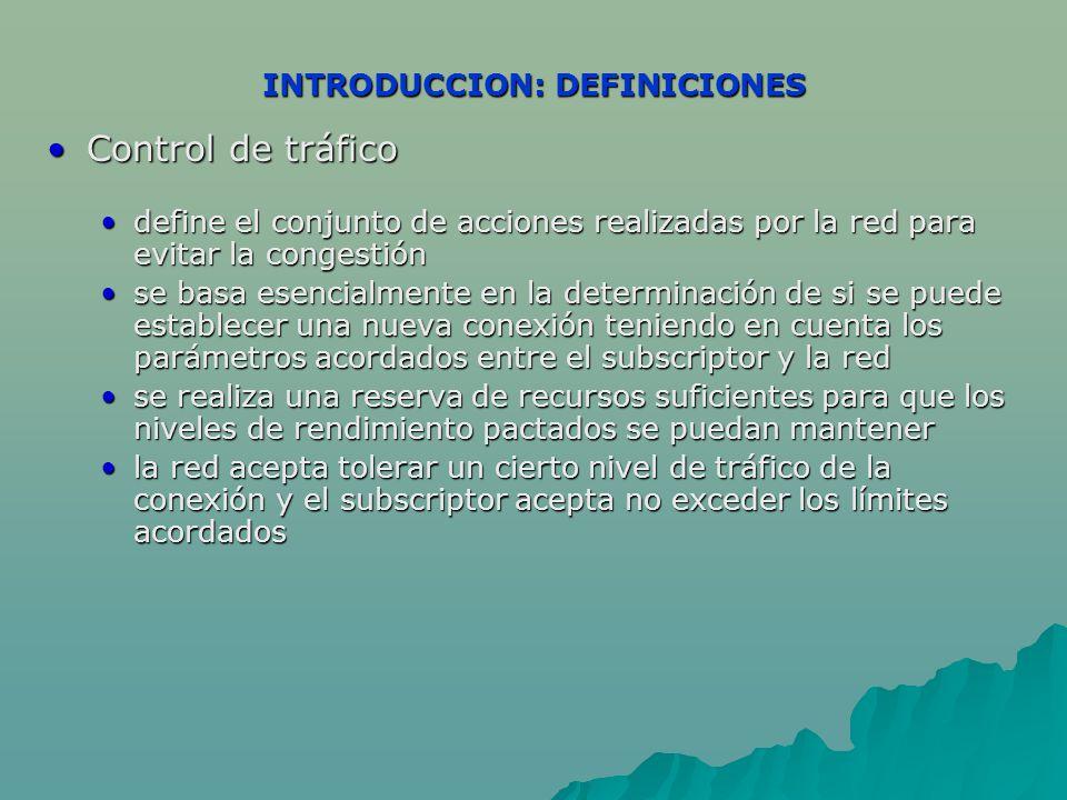 INTRODUCCION: DEFINICIONES Control de tráficoControl de tráfico define el conjunto de acciones realizadas por la red para evitar la congestióndefine e
