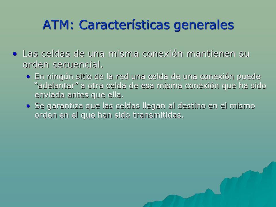 ATM: Características generales Las celdas de una misma conexión mantienen su orden secuencial.Las celdas de una misma conexión mantienen su orden secu