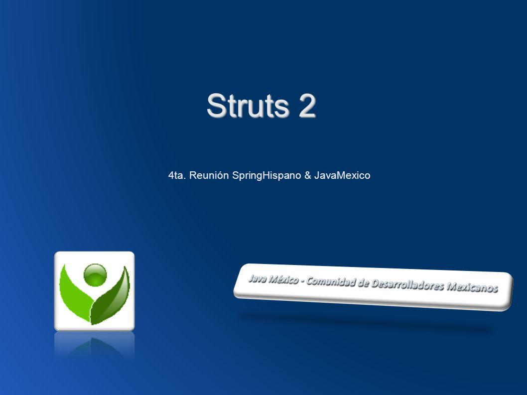4ta. Reunión SpringHispano & JavaMexico Struts 2