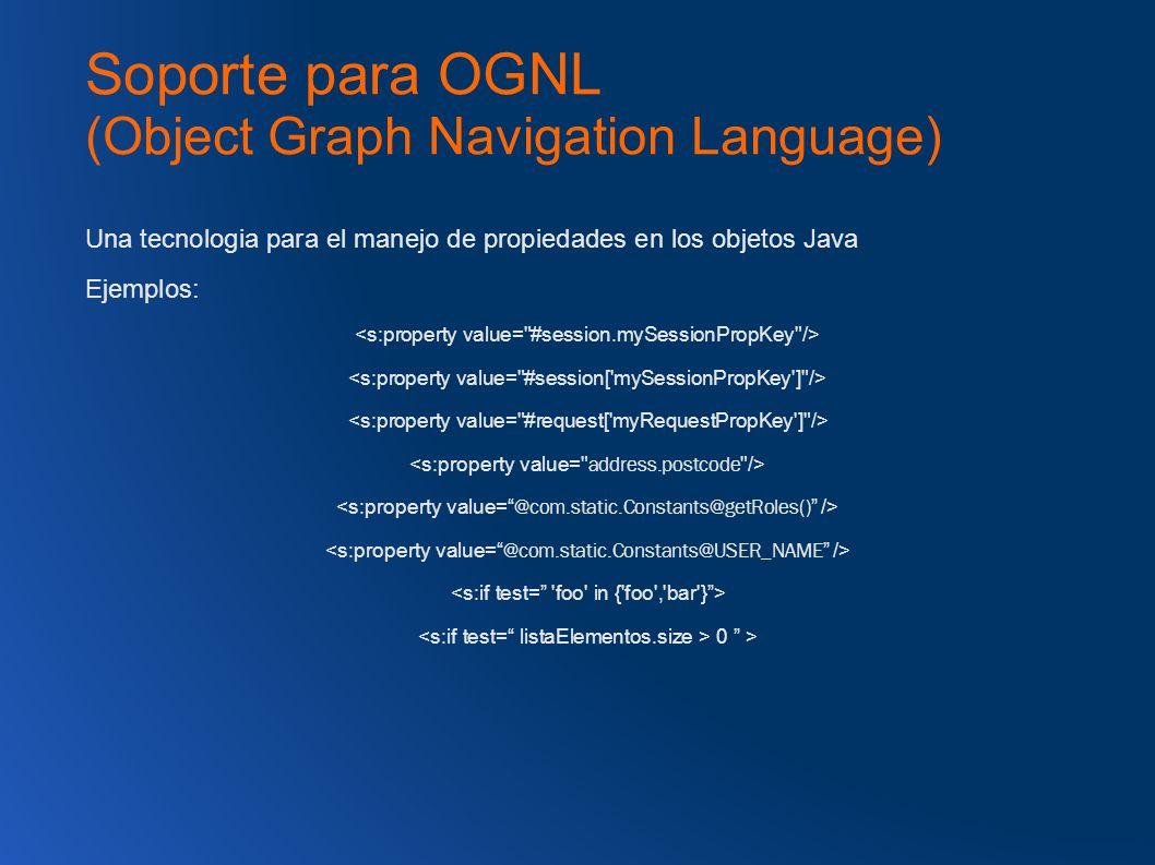 Soporte para OGNL (Object Graph Navigation Language) Una tecnologia para el manejo de propiedades en los objetos Java Ejemplos: 0 >