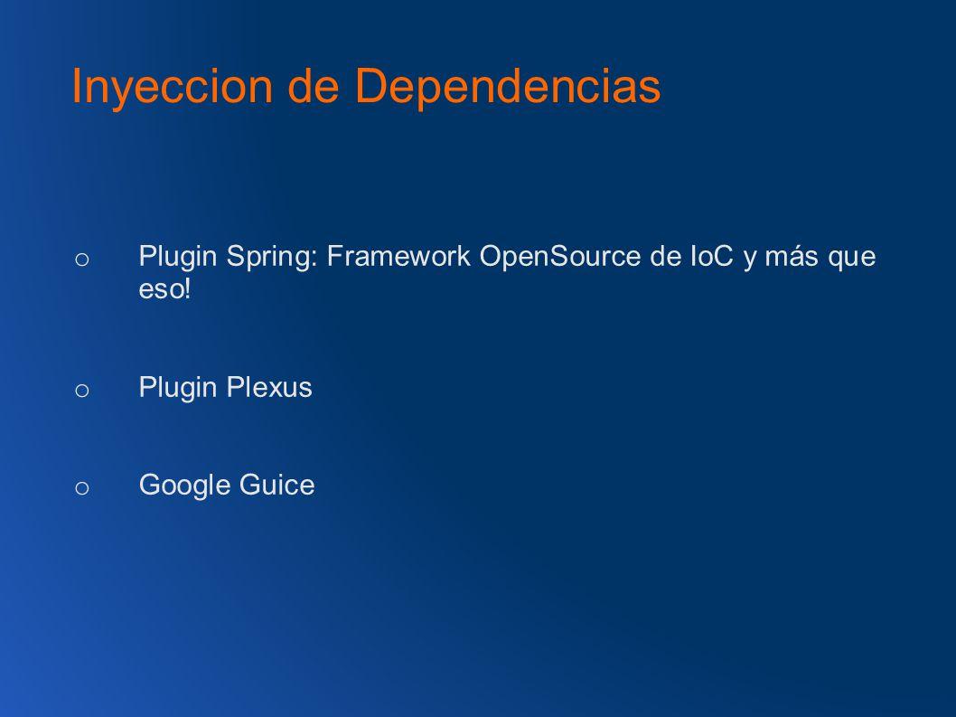 Inyeccion de Dependencias o Plugin Spring: Framework OpenSource de IoC y más que eso.