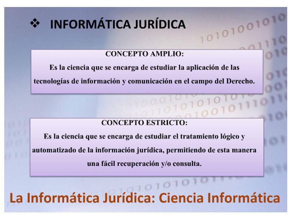 Informática Jurídica La informática jurídica es una disciplina de las ciencias de la información que tiene por objeto la aplicación de la informática en el Derecho.