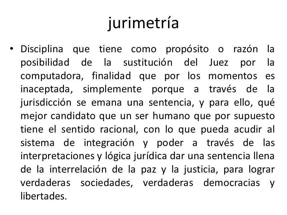 Por otra parte, la jurimetría podría sustituir al juez si la sentencia en su naturaleza jurídica fuera un simple silogismo.