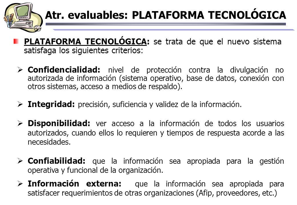 PLATAFORMA TECNOLÓGICA: se trata de que el nuevo sistema satisfaga los siguientes criterios: Confidencialidad: nivel de protección contra la divulgaci