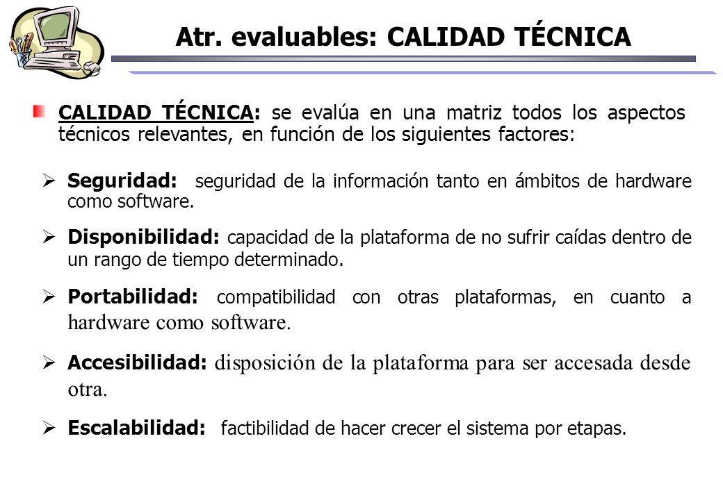 CALIDAD TÉCNICA: se evalúa en una matriz todos los aspectos técnicos relevantes, en función de los siguientes factores: Seguridad: seguridad de la inf