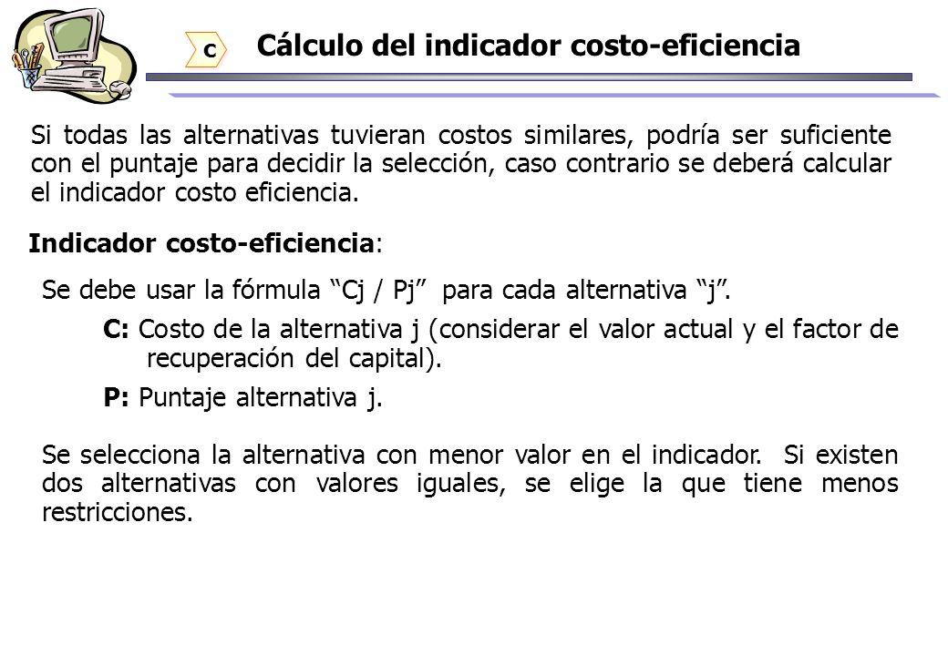 Cálculo del indicador costo-eficiencia Si todas las alternativas tuvieran costos similares, podría ser suficiente con el puntaje para decidir la selec