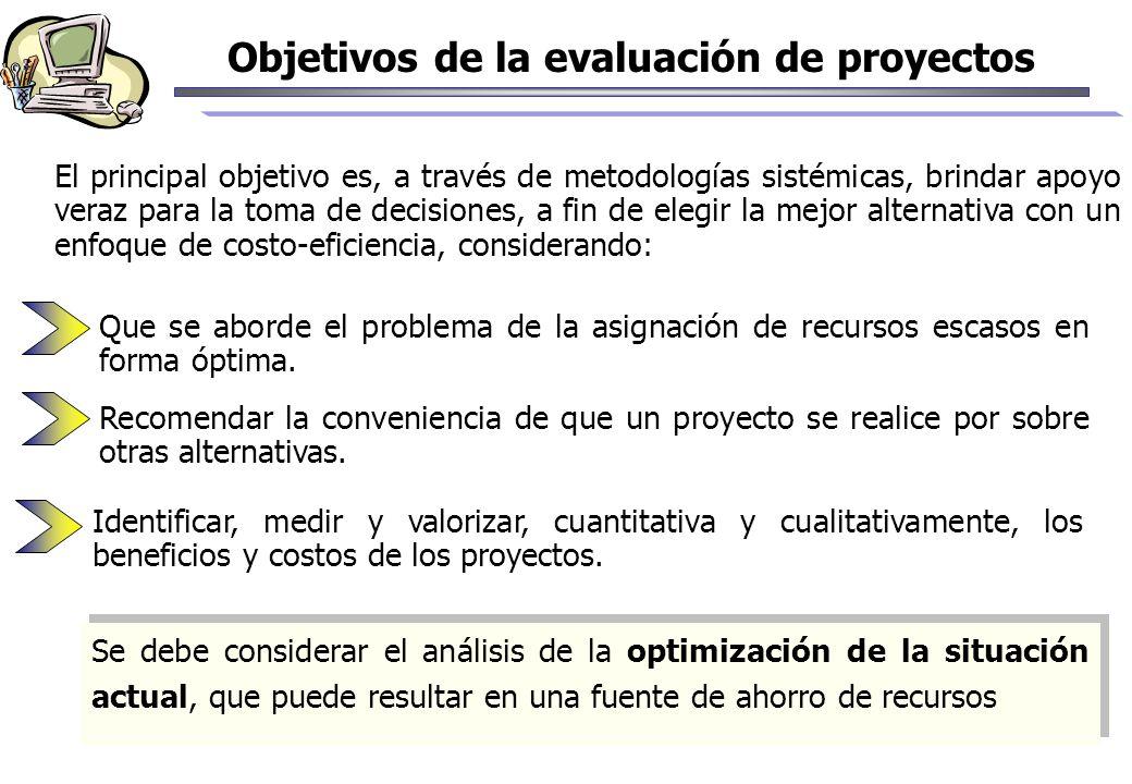 Objetivos de la evaluación de proyectos El principal objetivo es, a través de metodologías sistémicas, brindar apoyo veraz para la toma de decisiones,