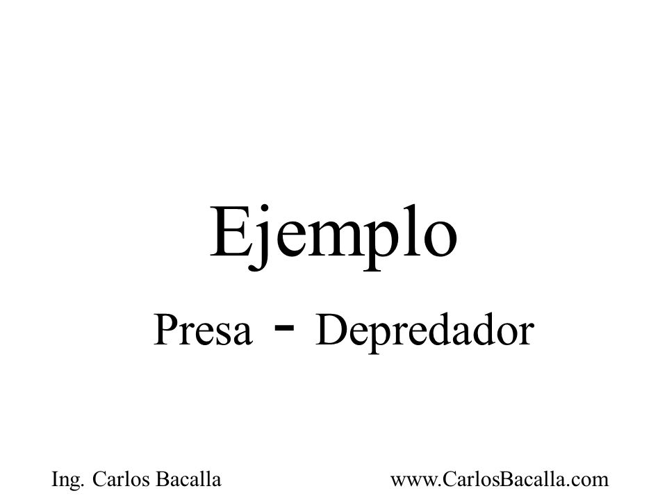 Ing. Carlos Bacallawww.CarlosBacalla.com Ejemplo Presa - Depredador