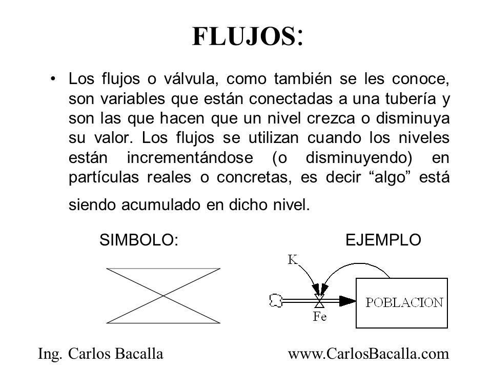Ing. Carlos Bacallawww.CarlosBacalla.com FLUJOS : Los flujos o válvula, como también se les conoce, son variables que están conectadas a una tubería y