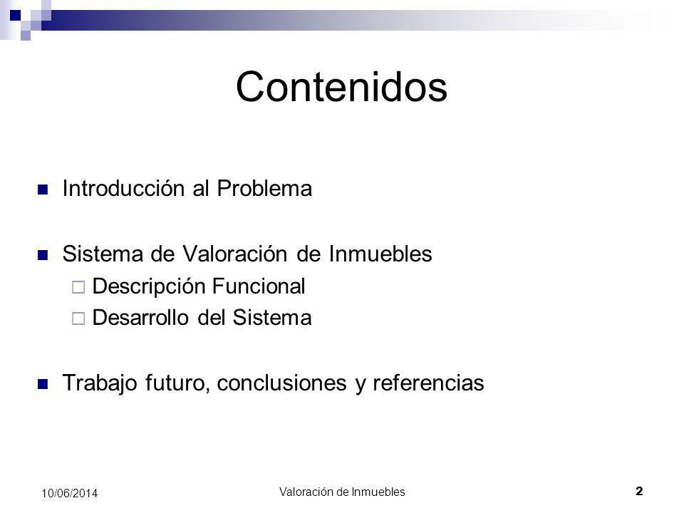 Valoración de Inmuebles 2 10/06/2014 Contenidos Introducción al Problema Sistema de Valoración de Inmuebles Descripción Funcional Desarrollo del Siste