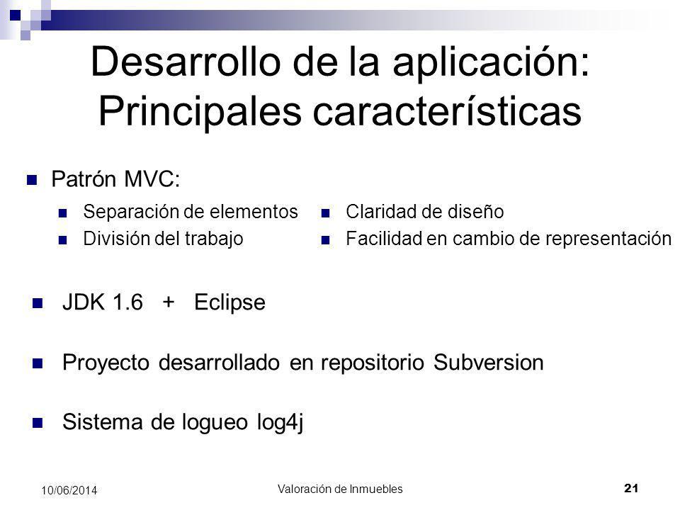 Valoración de Inmuebles 21 10/06/2014 Desarrollo de la aplicación: Principales características Separación de elementos División del trabajo Patrón MVC