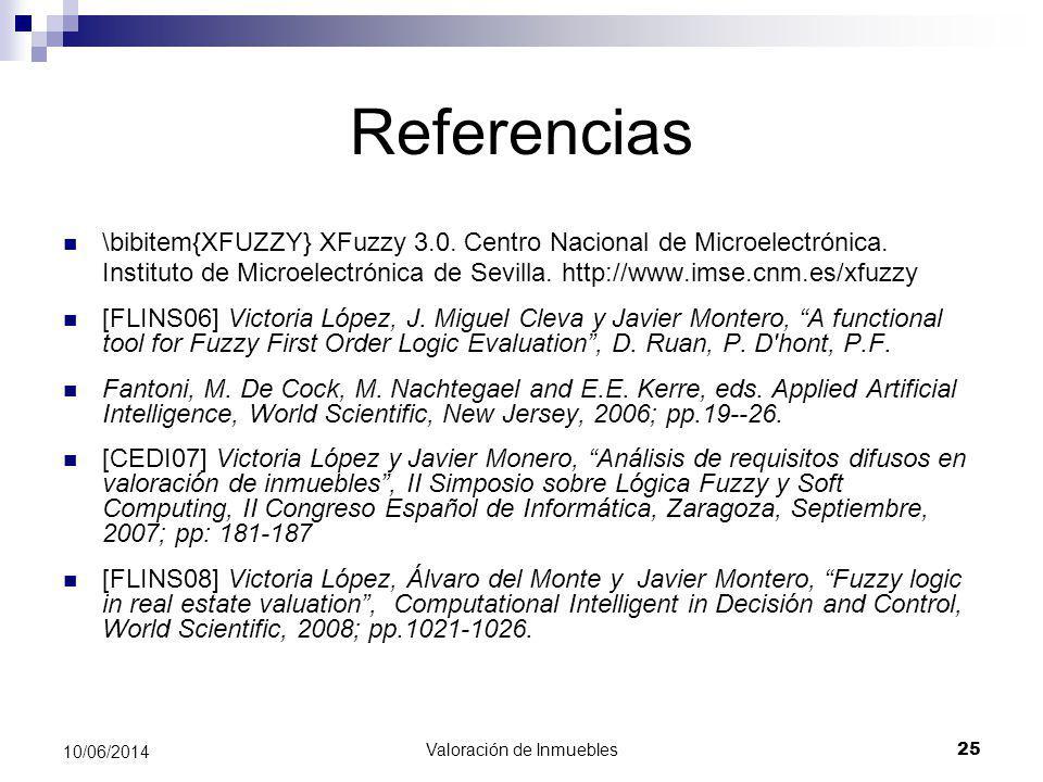 Valoración de Inmuebles 25 10/06/2014 Referencias \bibitem{XFUZZY} XFuzzy 3.0. Centro Nacional de Microelectrónica. Instituto de Microelectrónica de S