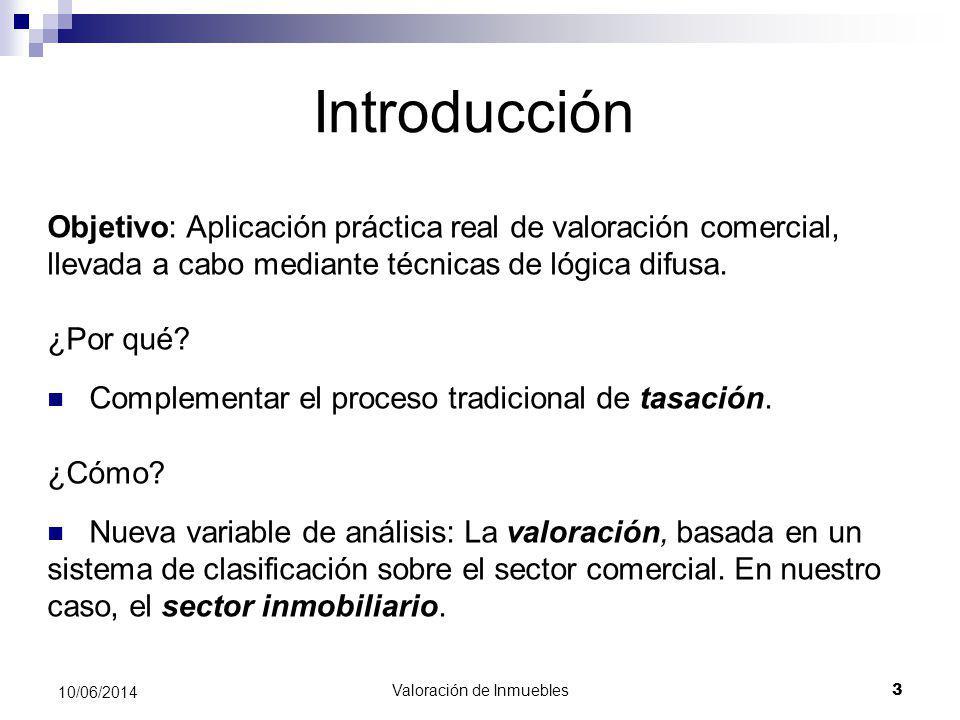 Valoración de Inmuebles 3 10/06/2014 Introducción Objetivo: Aplicación práctica real de valoración comercial, llevada a cabo mediante técnicas de lógi