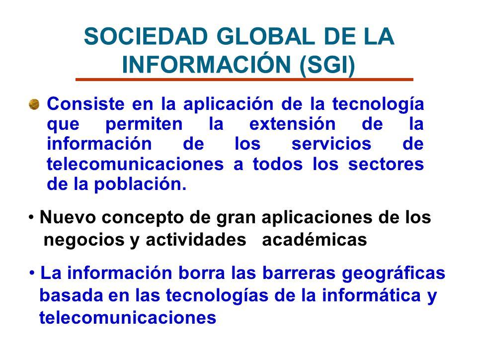 SOCIEDAD GLOBAL DE LA INFORMACIÓN (SGI) Consiste en la aplicación de la tecnología que permiten la extensión de la información de los servicios de tel