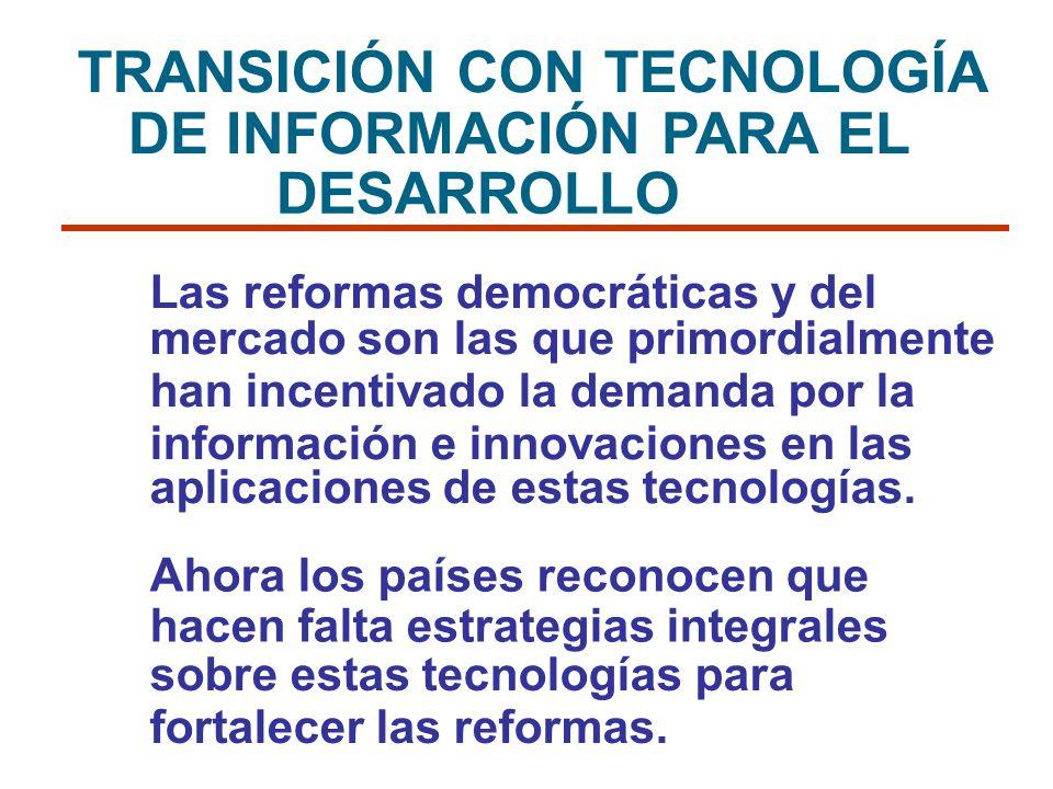 TRANSICIÓN CON TECNOLOGÍA DE INFORMACIÓN PARA EL DESARROLLO Las reformas democráticas y del mercado son las que primordialmente han incentivado la dem