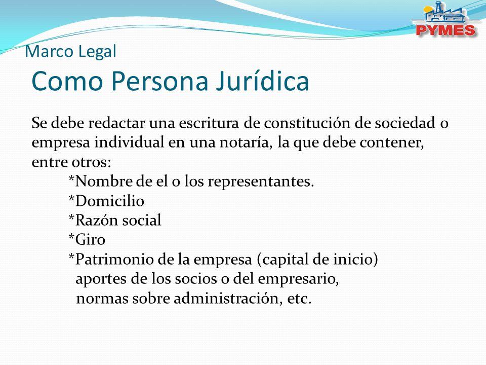 Marco Legal Como Persona Jurídica Se debe redactar una escritura de constitución de sociedad o empresa individual en una notaría, la que debe contener, entre otros: *Nombre de el o los representantes.