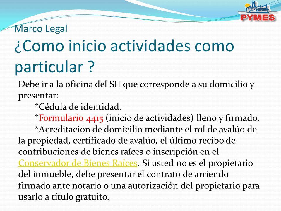 Marco Legal ¿Como inicio actividades como particular ? Debe ir a la oficina del SII que corresponde a su domicilio y presentar: *Cédula de identidad.