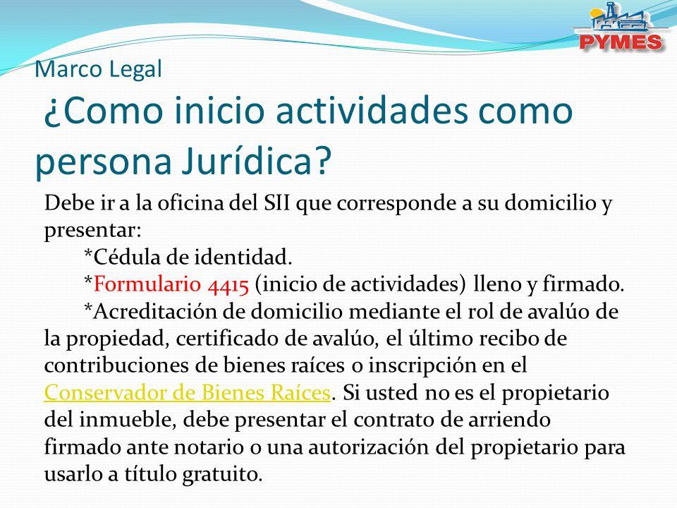 Marco Legal ¿Como inicio actividades como persona Jurídica? Debe ir a la oficina del SII que corresponde a su domicilio y presentar: *Cédula de identi