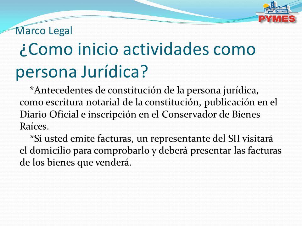 Marco Legal ¿Como inicio actividades como persona Jurídica? *Antecedentes de constitución de la persona jurídica, como escritura notarial de la consti