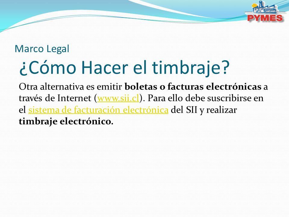Marco Legal ¿Cómo Hacer el timbraje? Otra alternativa es emitir boletas o facturas electrónicas a través de Internet (www.sii.cl). Para ello debe susc