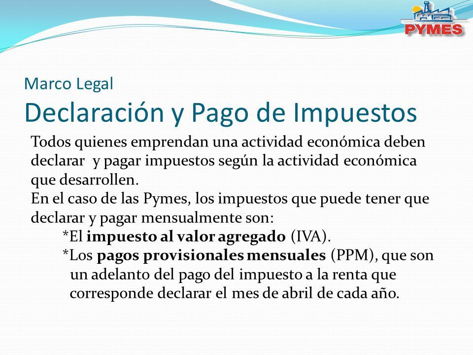 Marco Legal Declaración y Pago de Impuestos Todos quienes emprendan una actividad económica deben declarar y pagar impuestos según la actividad económica que desarrollen.