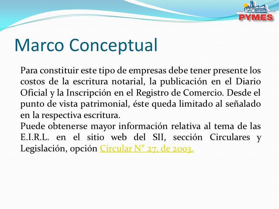 Marco Conceptual Para constituir este tipo de empresas debe tener presente los costos de la escritura notarial, la publicación en el Diario Oficial y