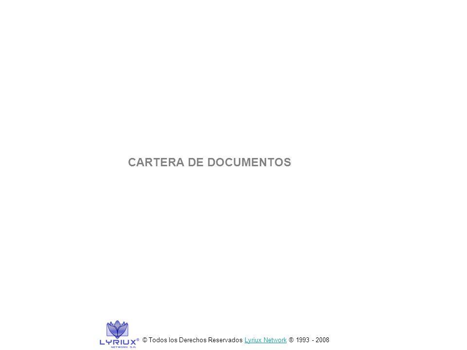 CARTERA DE DOCUMENTOS © Todos los Derechos Reservados Lyriux Network ® 1993 - 2008Lyriux Network