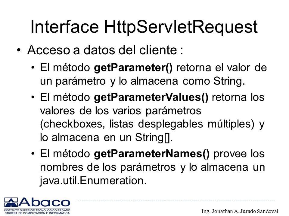 Interface HttpServletRequest Acceso a datos del cliente : El método getParameter() retorna el valor de un parámetro y lo almacena como String. El méto
