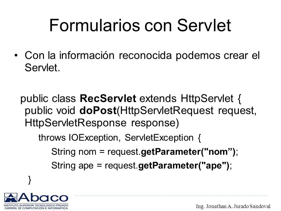Formularios con Servlet Con la información reconocida podemos crear el Servlet. public class RecServlet extends HttpServlet { public void doPost(HttpS
