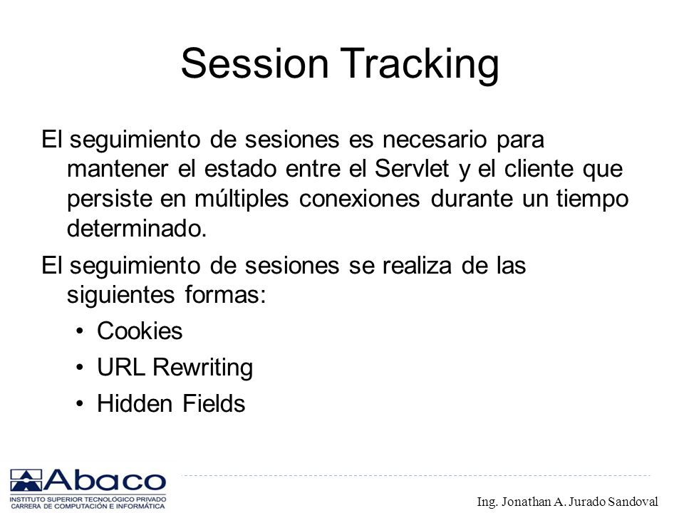 Session Tracking El seguimiento de sesiones es necesario para mantener el estado entre el Servlet y el cliente que persiste en múltiples conexiones du