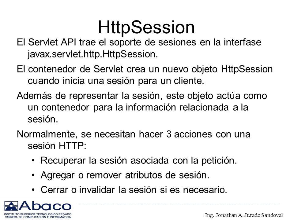 HttpSession El Servlet API trae el soporte de sesiones en la interfase javax.servlet.http.HttpSession. El contenedor de Servlet crea un nuevo objeto H