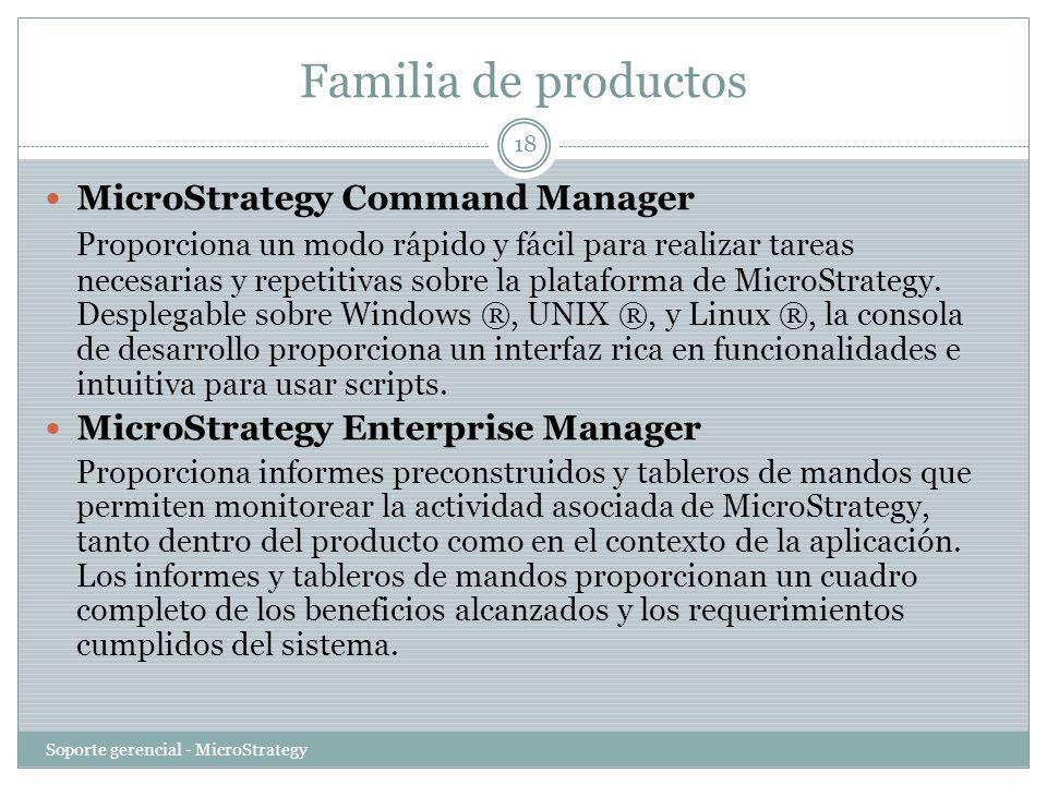 Familia de productos Soporte gerencial - MicroStrategy 18 MicroStrategy Command Manager Proporciona un modo rápido y fácil para realizar tareas necesa
