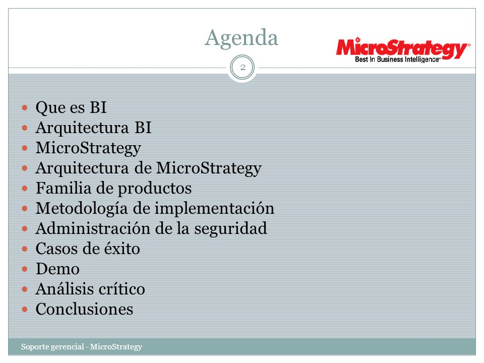 Agenda Soporte gerencial - MicroStrategy 2 Que es BI Arquitectura BI MicroStrategy Arquitectura de MicroStrategy Familia de productos Metodología de i