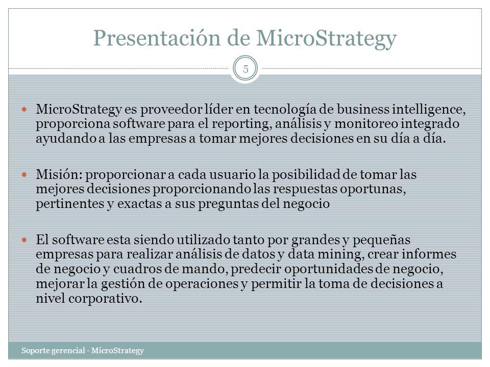 Presentación de MicroStrategy MicroStrategy es proveedor líder en tecnología de business intelligence, proporciona software para el reporting, análisi