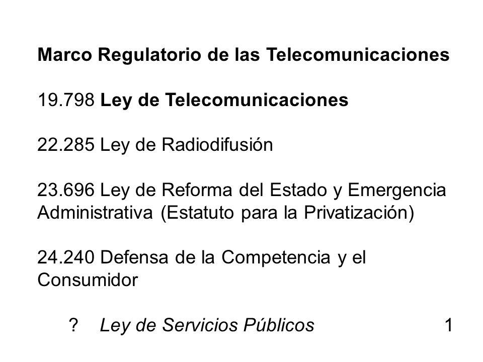Marco Regulatorio de las Telecomunicaciones 19.798 Ley de Telecomunicaciones 22.285 Ley de Radiodifusión 23.696 Ley de Reforma del Estado y Emergencia