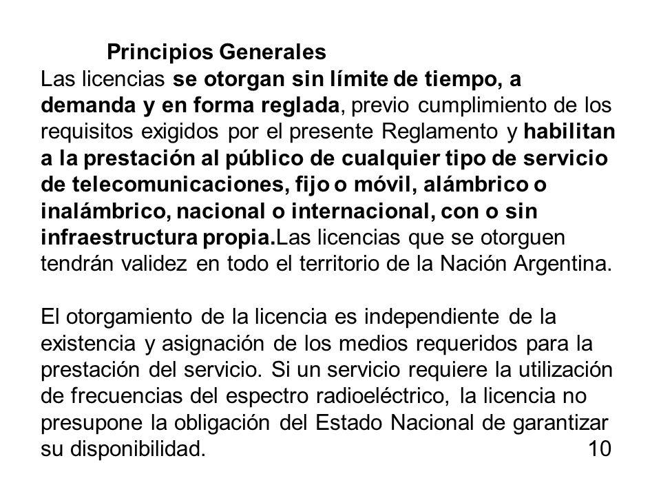 Principios Generales Las licencias se otorgan sin límite de tiempo, a demanda y en forma reglada, previo cumplimiento de los requisitos exigidos por e
