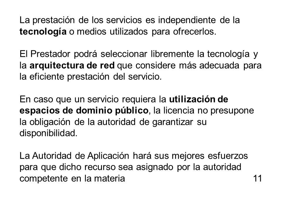 La prestación de los servicios es independiente de la tecnología o medios utilizados para ofrecerlos. El Prestador podrá seleccionar libremente la tec