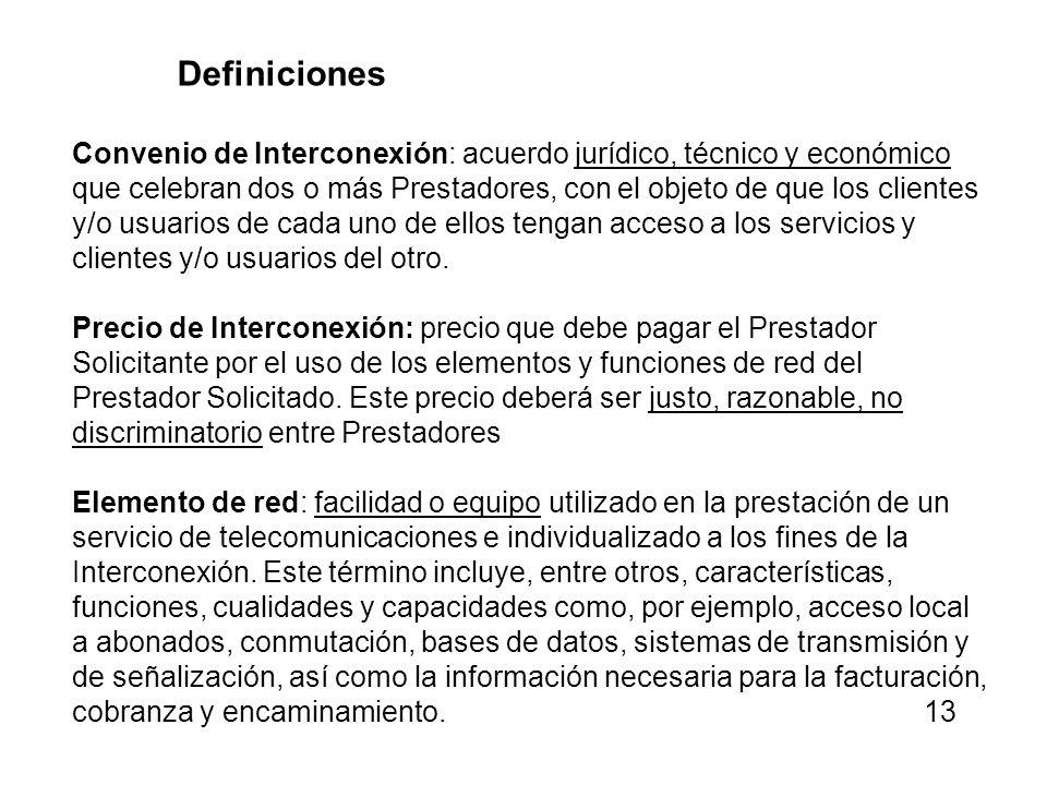 Definiciones Convenio de Interconexión: acuerdo jurídico, técnico y económico que celebran dos o más Prestadores, con el objeto de que los clientes y/