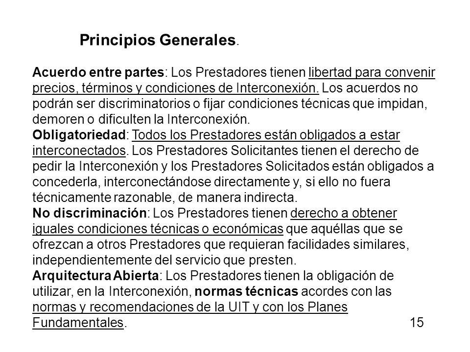 Principios Generales. Acuerdo entre partes: Los Prestadores tienen libertad para convenir precios, términos y condiciones de Interconexión. Los acuerd