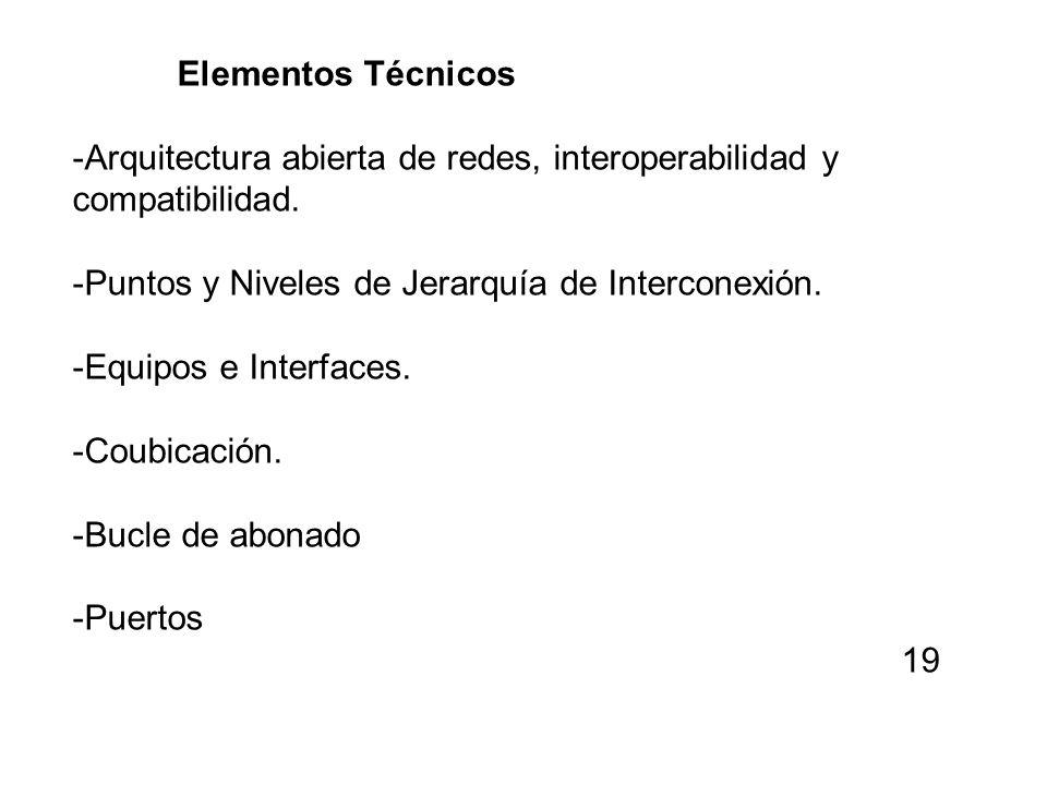 Elementos Técnicos -Arquitectura abierta de redes, interoperabilidad y compatibilidad. -Puntos y Niveles de Jerarquía de Interconexión. -Equipos e Int