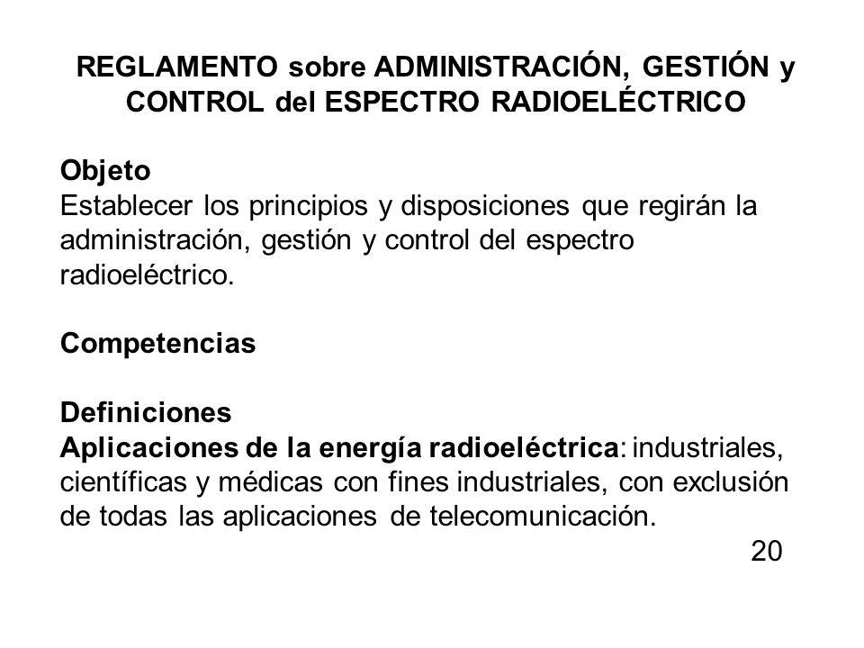 REGLAMENTO sobre ADMINISTRACIÓN, GESTIÓN y CONTROL del ESPECTRO RADIOELÉCTRICO Objeto Establecer los principios y disposiciones que regirán la adminis