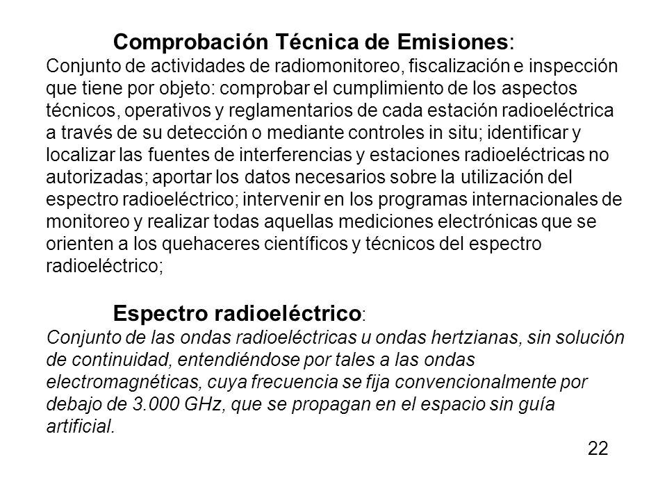 Comprobación Técnica de Emisiones: Conjunto de actividades de radiomonitoreo, fiscalización e inspección que tiene por objeto: comprobar el cumplimien