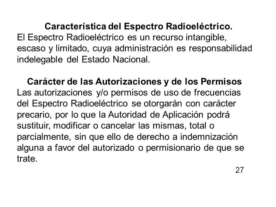 Característica del Espectro Radioeléctrico. El Espectro Radioeléctrico es un recurso intangible, escaso y limitado, cuya administración es responsabil