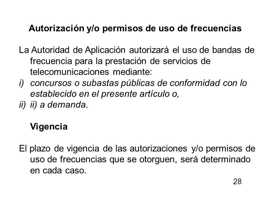 Autorización y/o permisos de uso de frecuencias La Autoridad de Aplicación autorizará el uso de bandas de frecuencia para la prestación de servicios d