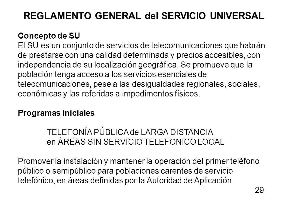 REGLAMENTO GENERAL del SERVICIO UNIVERSAL Concepto de SU El SU es un conjunto de servicios de telecomunicaciones que habrán de prestarse con una calid