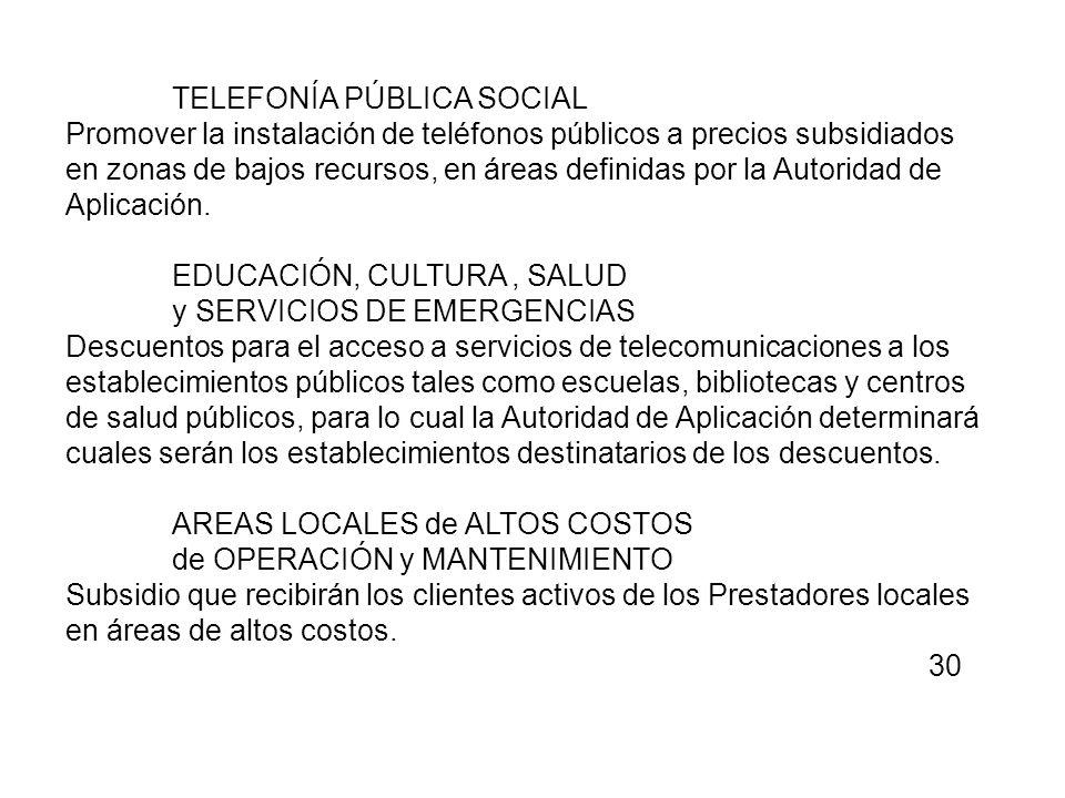 TELEFONÍA PÚBLICA SOCIAL Promover la instalación de teléfonos públicos a precios subsidiados en zonas de bajos recursos, en áreas definidas por la Aut