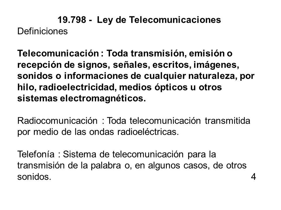 19.798 - Ley de Telecomunicaciones Definiciones Telecomunicación : Toda transmisión, emisión o recepción de signos, señales, escritos, imágenes, sonid