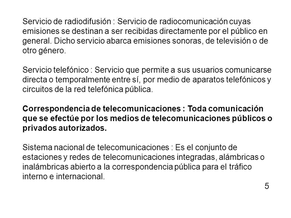 Servicio de radiodifusión : Servicio de radiocomunicación cuyas emisiones se destinan a ser recibidas directamente por el público en general. Dicho se