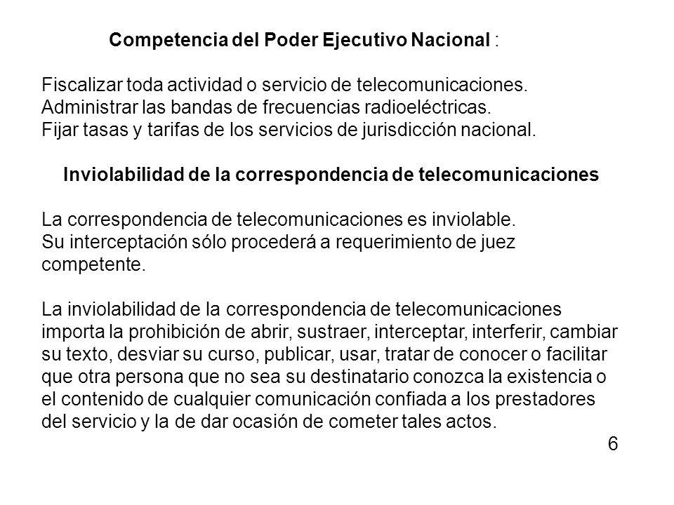 Competencia del Poder Ejecutivo Nacional : Fiscalizar toda actividad o servicio de telecomunicaciones. Administrar las bandas de frecuencias radioeléc